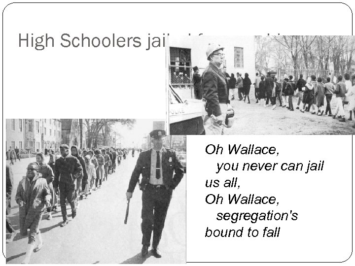 High Schoolers jailed for marching Oh Wallace, you never can jail us all, Oh