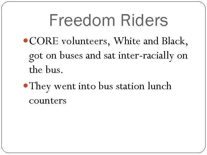 Freedom Riders CORE volunteers, White and Black, got on buses and sat inter-racially on