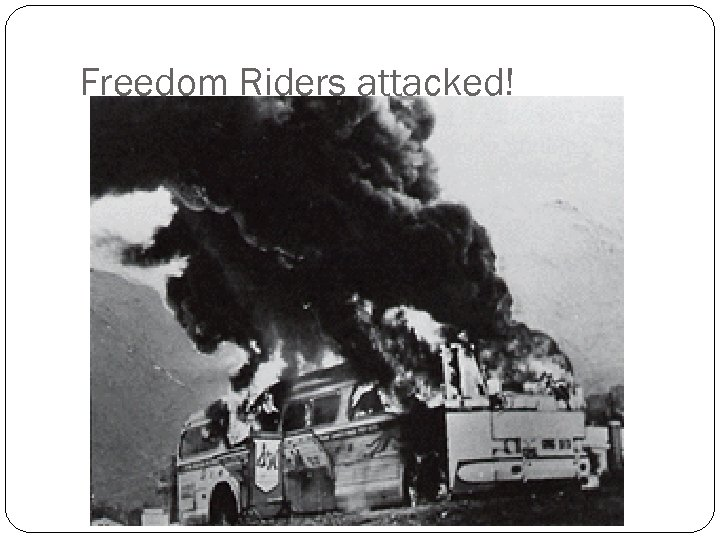 Freedom Riders attacked!