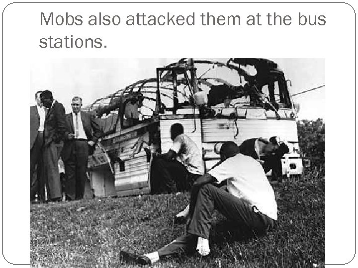 Mobs also attacked them at the bus stations.
