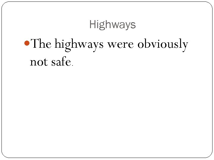 Highways The highways were obviously not safe.