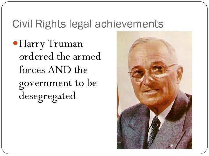 Civil Rights legal achievements Harry Truman ordered the armed forces AND the government to