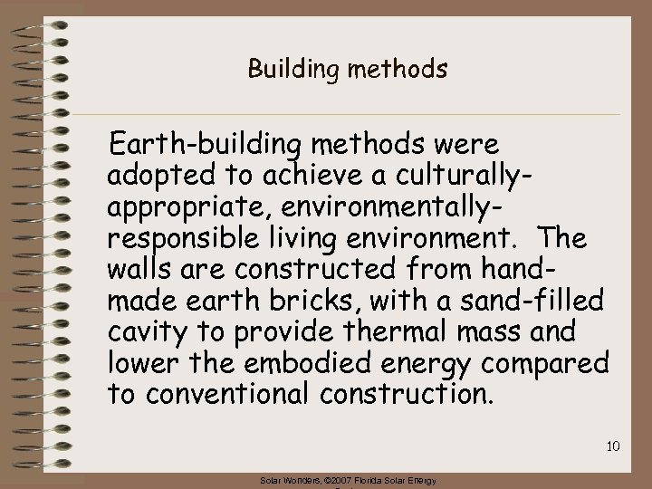 Building methods Earth-building methods were adopted to achieve a culturallyappropriate, environmentallyresponsible living environment. The