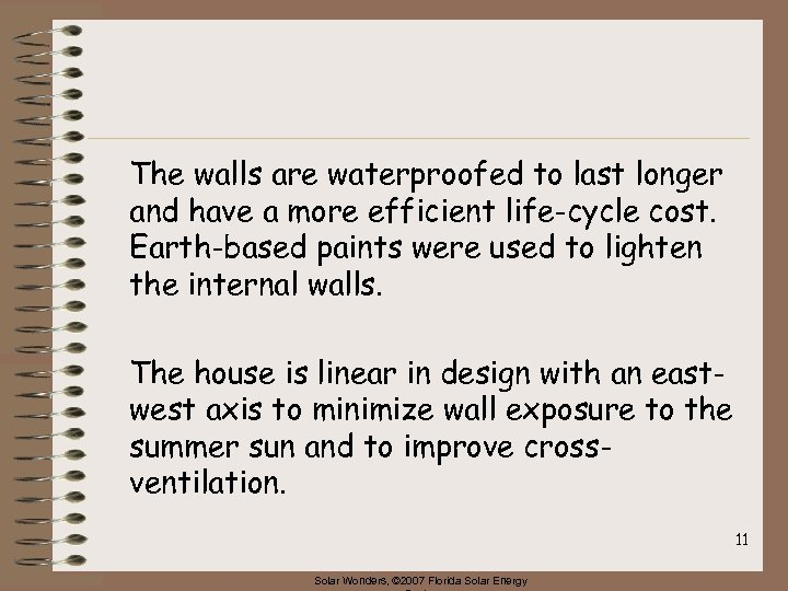 The walls are waterproofed to last longer and have a more efficient life-cycle cost.