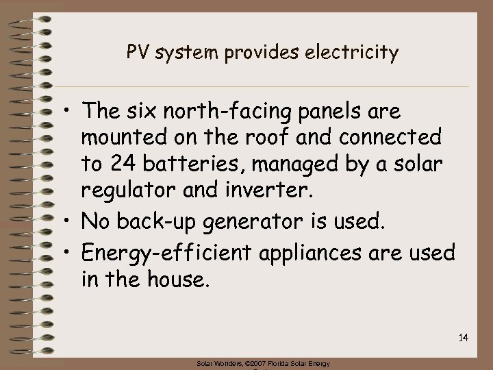 PV system provides electricity • The six north-facing panels are mounted on the roof