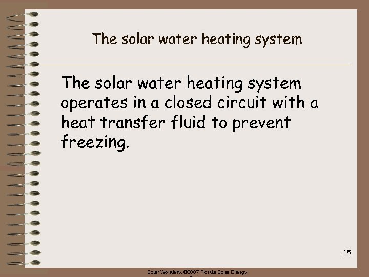 The solar water heating system operates in a closed circuit with a heat transfer