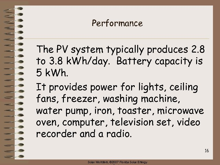 Performance The PV system typically produces 2. 8 to 3. 8 k. Wh/day. Battery