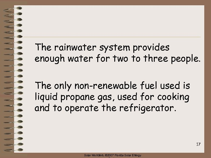 The rainwater system provides enough water for two to three people. The only non-renewable