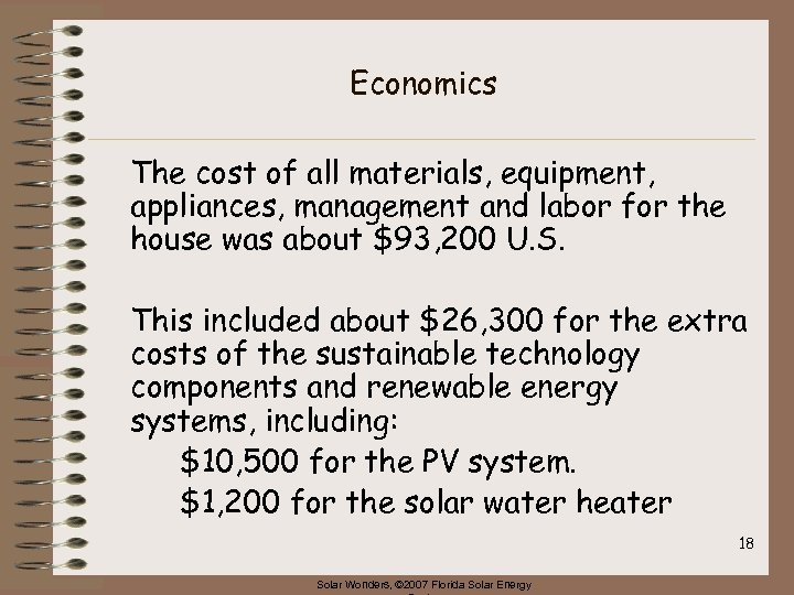 Economics The cost of all materials, equipment, appliances, management and labor for the house
