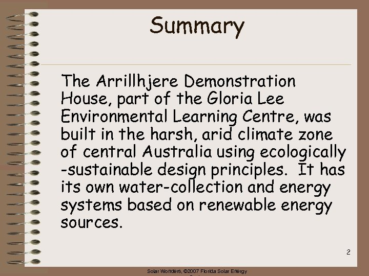 Summary The Arrillhjere Demonstration House, part of the Gloria Lee Environmental Learning Centre, was