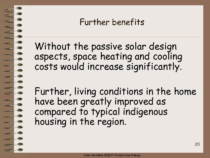 Further benefits Without the passive solar design aspects, space heating and cooling costs would