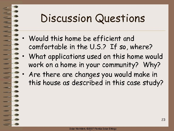Discussion Questions • Would this home be efficient and comfortable in the U. S.