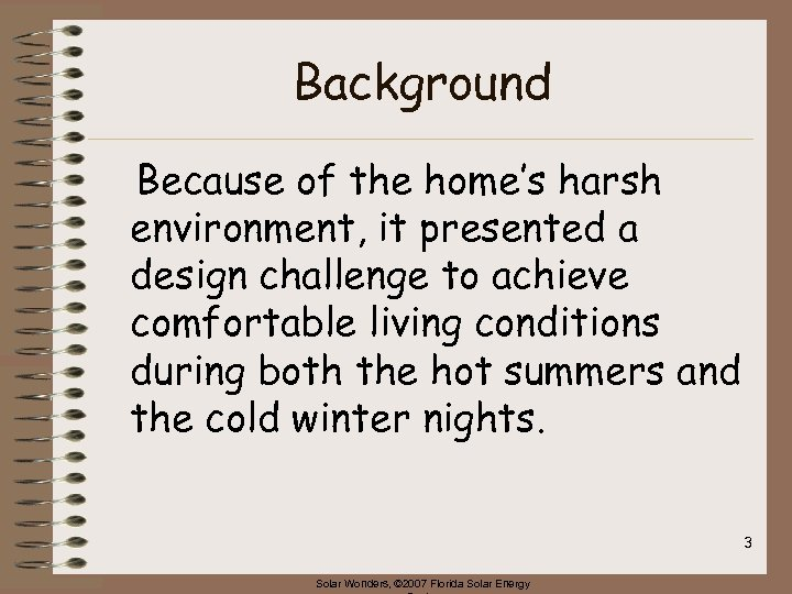 Background Because of the home's harsh environment, it presented a design challenge to achieve