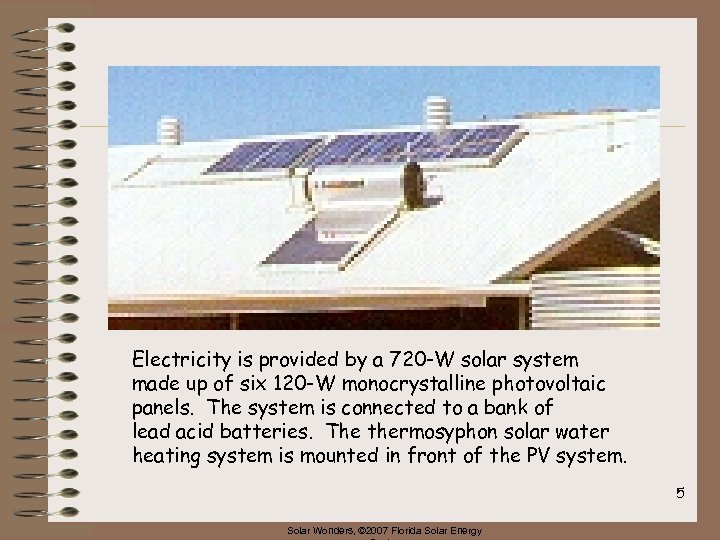 Electricity is provided by a 720 -W solar system made up of six 120