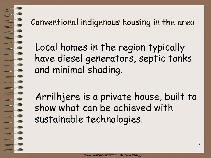 Conventional indigenous housing in the area Local homes in the region typically have diesel