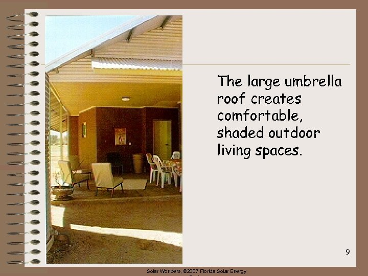 The large umbrella roof creates comfortable, shaded outdoor living spaces. 9 Solar Wonders, ©