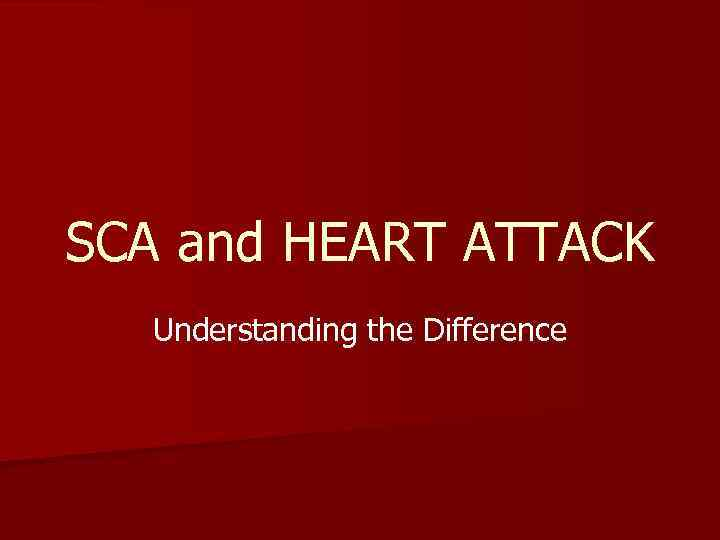 SCA and HEART ATTACK Understanding the Difference