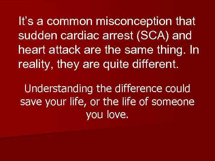 It's a common misconception that sudden cardiac arrest (SCA) and heart attack are the