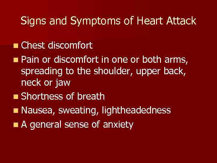 Signs and Symptoms of Heart Attack n Chest discomfort n Pain or discomfort in