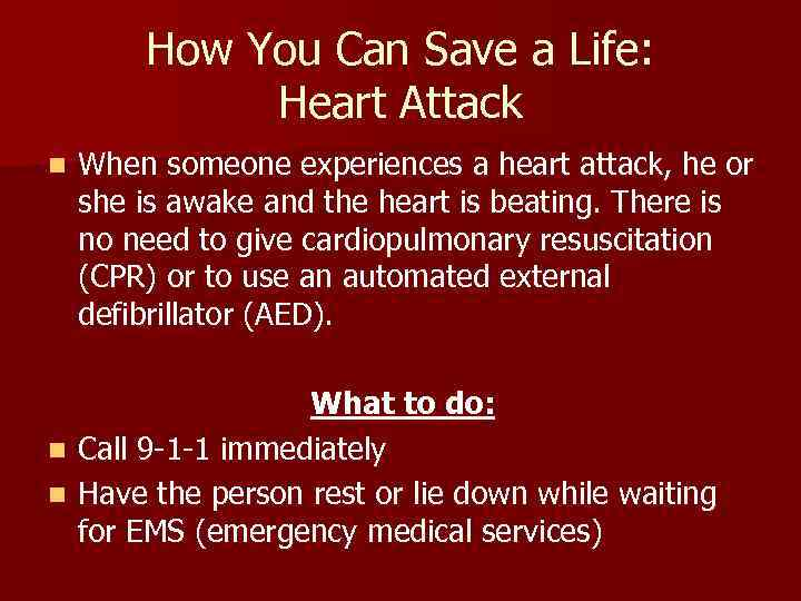 How You Can Save a Life: Heart Attack n When someone experiences a heart