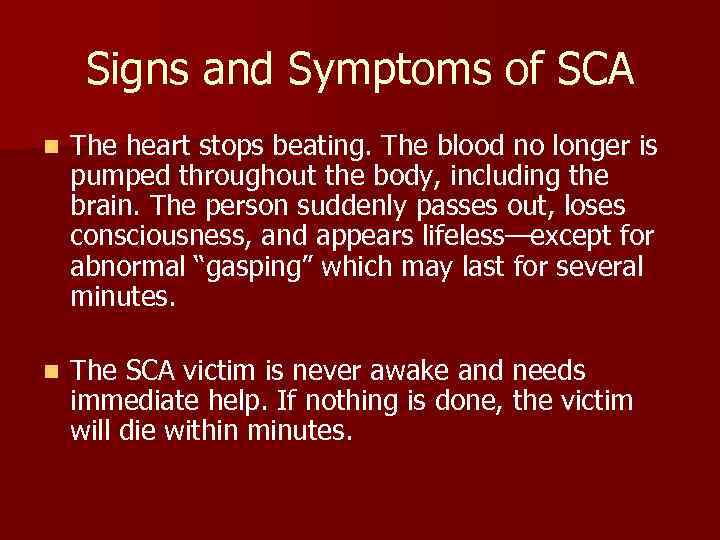 Signs and Symptoms of SCA n The heart stops beating. The blood no longer