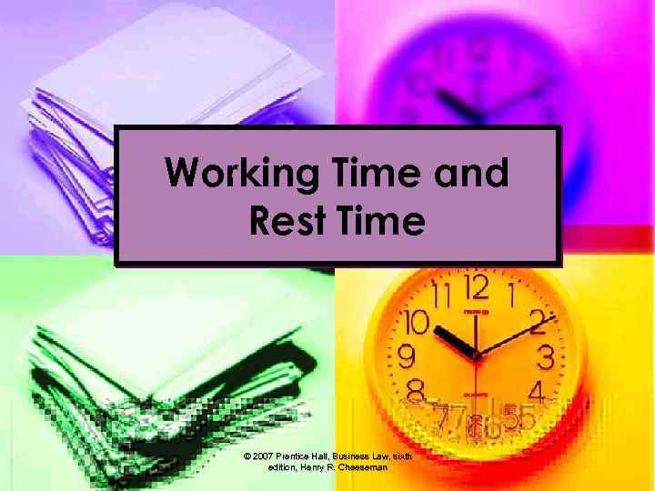Working Time and Rest Time © 2007 Prentice Hall, Business Law, sixth edition, Henry