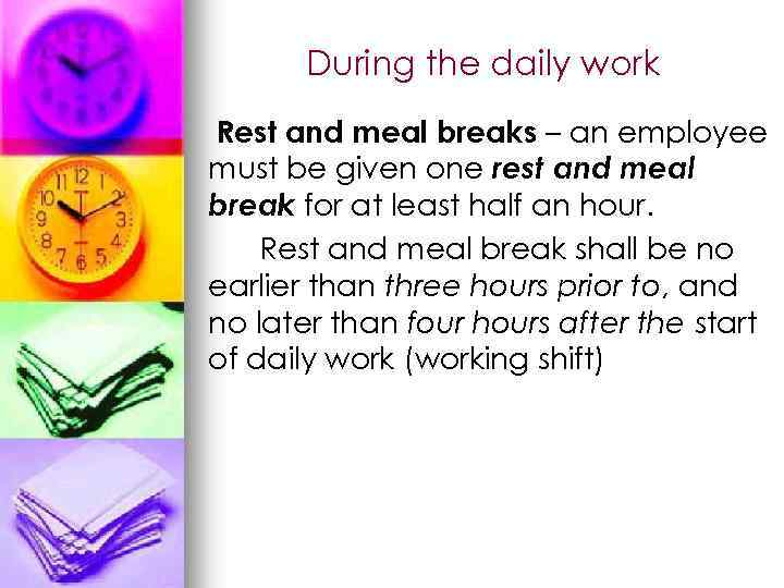 During the daily work Rest and meal breaks – an employee must be given