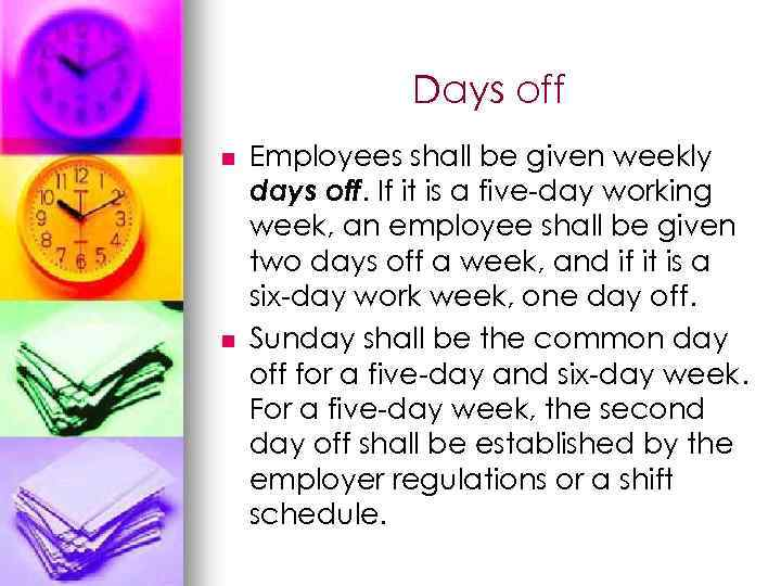 Days off n n Employees shall be given weekly days off. If it is