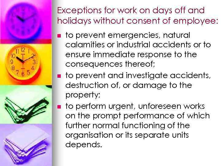 Exceptions for work on days off and holidays without consent of employee: n n