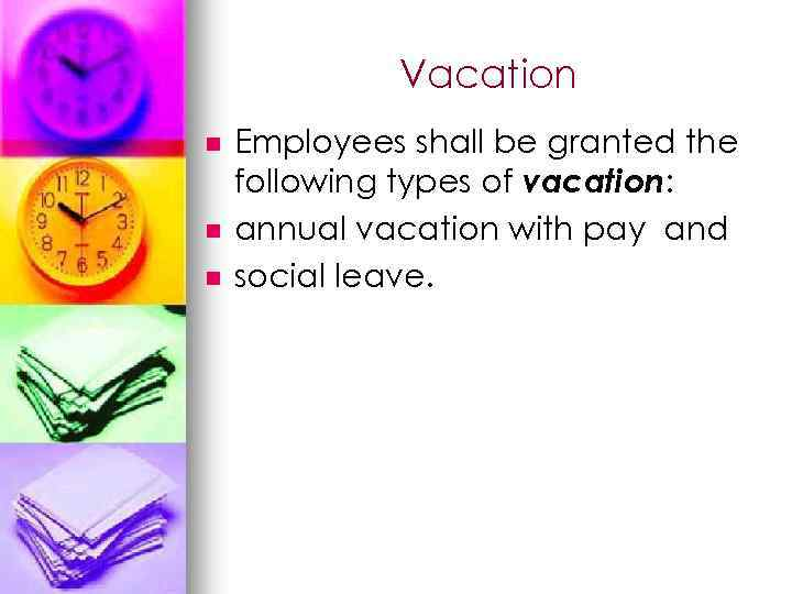 Vacation n Employees shall be granted the following types of vacation: annual vacation with
