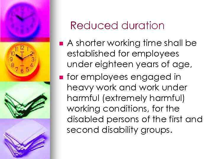 Reduced duration n n A shorter working time shall be established for employees under