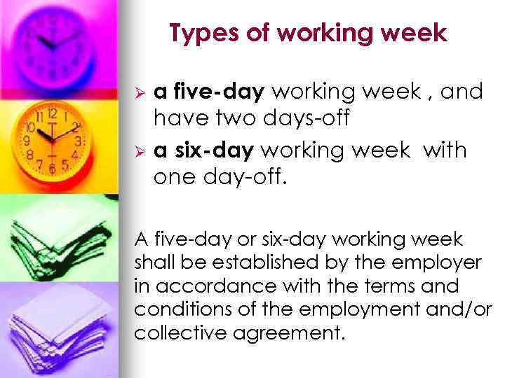 Types of working week a five-day working week , and have two days-off Ø