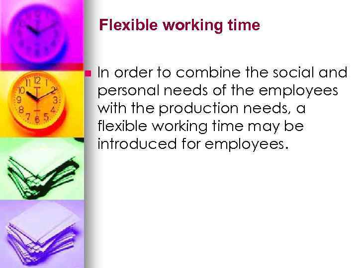 Flexible working time n In order to combine the social and personal needs of