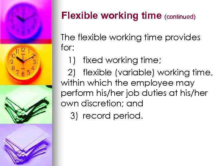 Flexible working time (continued) The flexible working time provides for: 1) fixed working time;