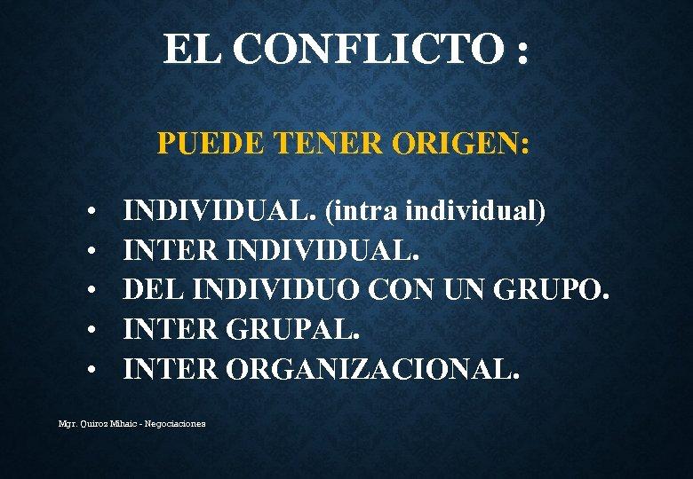 EL CONFLICTO : PUEDE TENER ORIGEN: • • • INDIVIDUAL. (intra individual) INTER INDIVIDUAL.