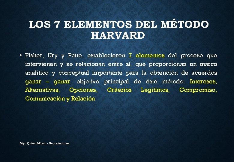 LOS 7 ELEMENTOS DEL MÉTODO HARVARD • Fisher, Ury y Patto, establecieron 7 elementos