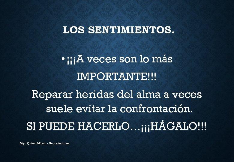 LOS SENTIMIENTOS. • ¡¡¡A veces son lo más IMPORTANTE!!! Reparar heridas del alma a