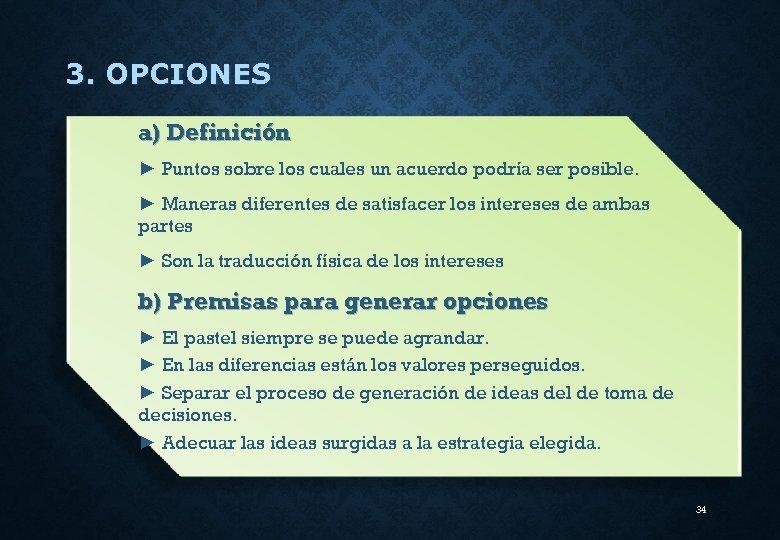 3. OPCIONES a) Definición ► Puntos sobre los cuales un acuerdo podría ser posible.