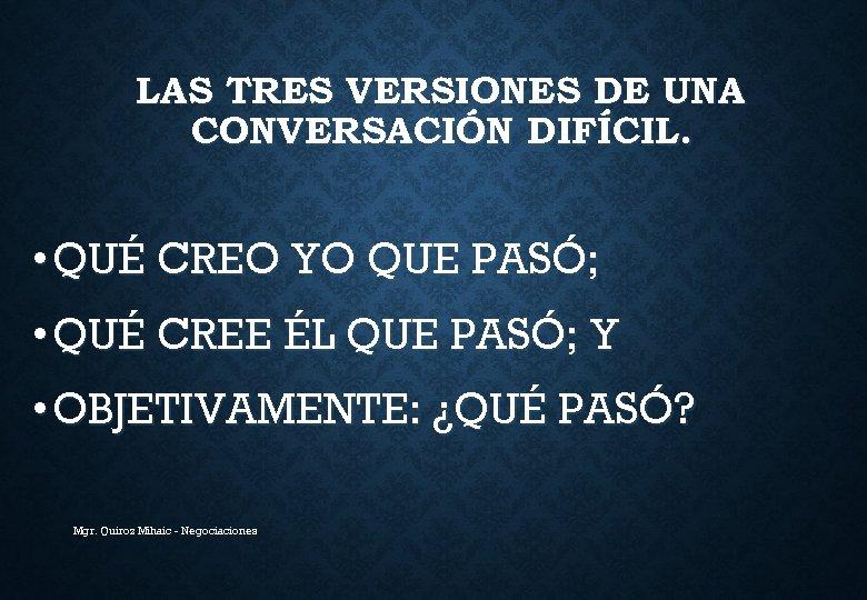 LAS TRES VERSIONES DE UNA CONVERSACIÓN DIFÍCIL. • QUÉ CREO YO QUE PASÓ; •