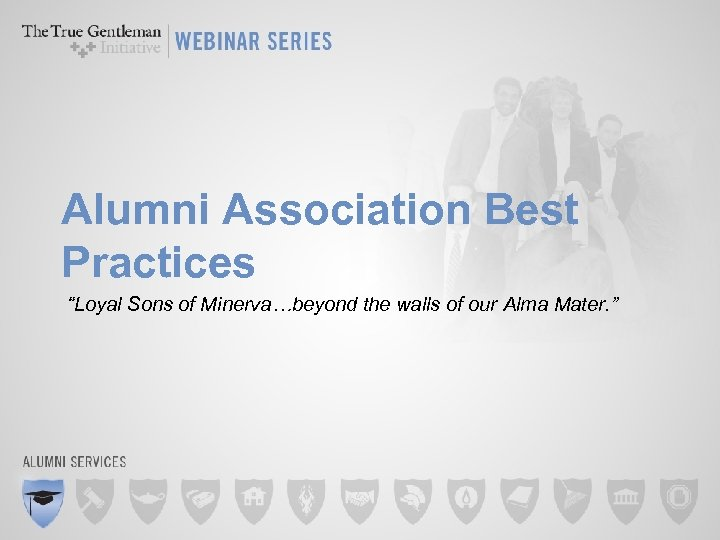 """Alumni Association Best Practices """"Loyal Sons of Minerva…beyond the walls of our Alma Mater."""