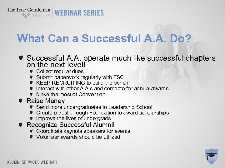 What Can a Successful A. A. Do? Successful A. A. operate much like successful