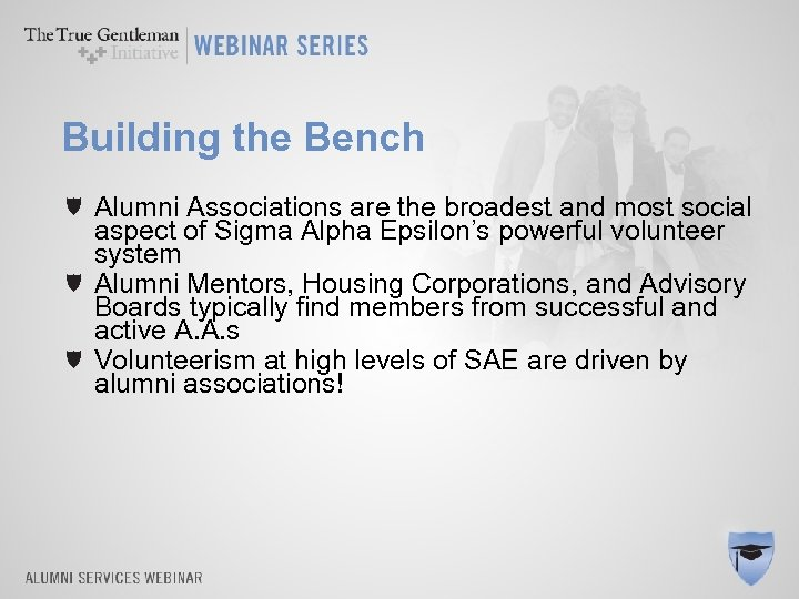 Building the Bench Alumni Associations are the broadest and most social aspect of Sigma