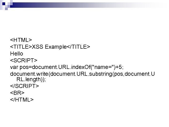 <HTML> <TITLE>XSS Example</TITLE> Hello <SCRIPT> var pos=document. URL. index. Of(