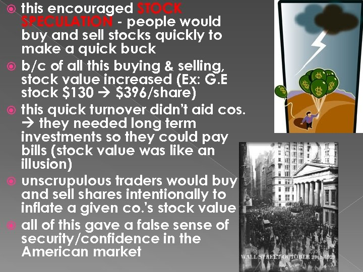 this encouraged STOCK SPECULATION - people would buy and sell stocks quickly to