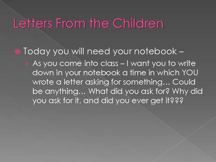 Letters From the Children Today you will need your notebook – › As you