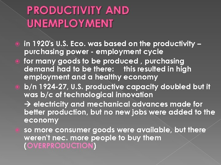 PRODUCTIVITY AND UNEMPLOYMENT in 1920's U. S. Eco. was based on the productivity –