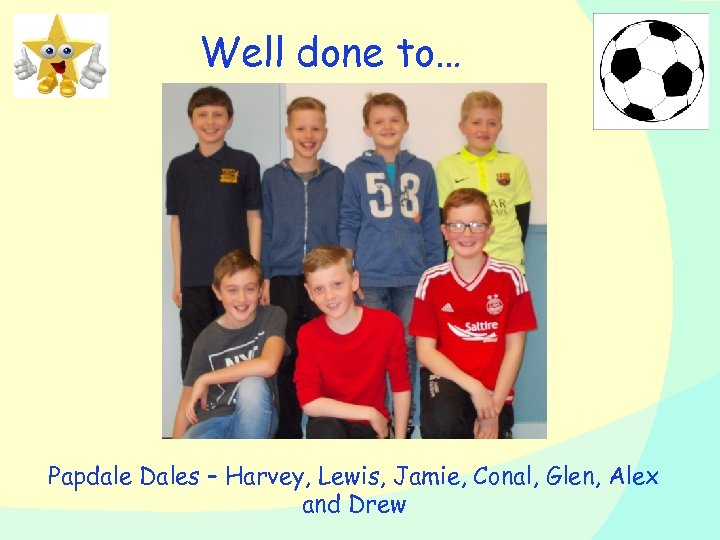 Well done to… Papdale Dales – Harvey, Lewis, Jamie, Conal, Glen, Alex and Drew