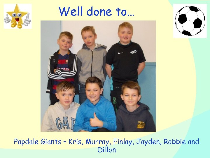 Well done to… Papdale Giants – Kris, Murray, Finlay, Jayden, Robbie and Dillon