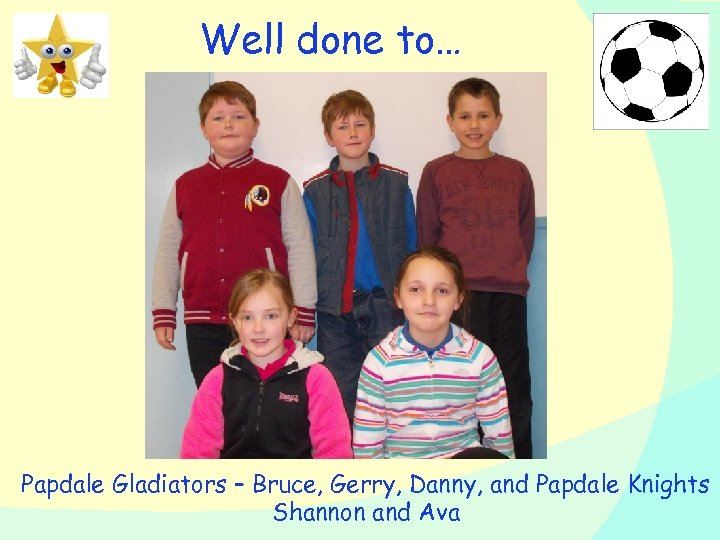 Well done to… Papdale Gladiators – Bruce, Gerry, Danny, and Papdale Knights Shannon and