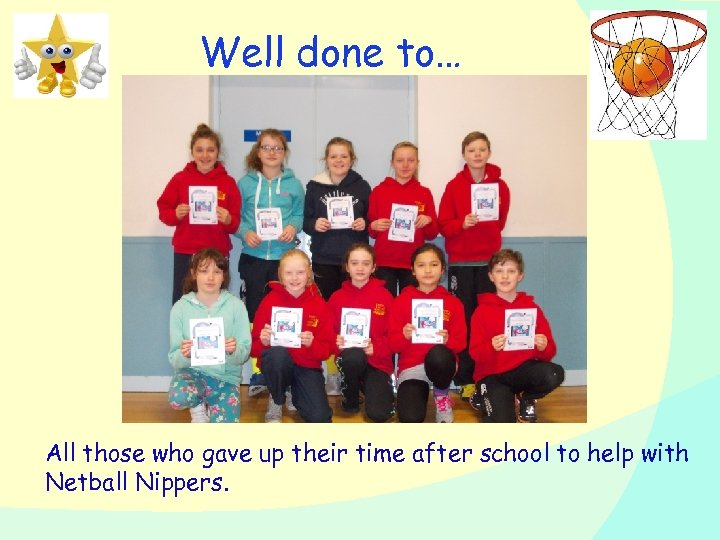 Well done to… All those who gave up their time after school to help